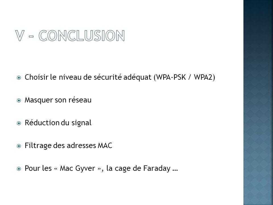 Choisir le niveau de sécurité adéquat (WPA-PSK / WPA2) Masquer son réseau Réduction du signal Filtrage des adresses MAC Pour les « Mac Gyver », la cag