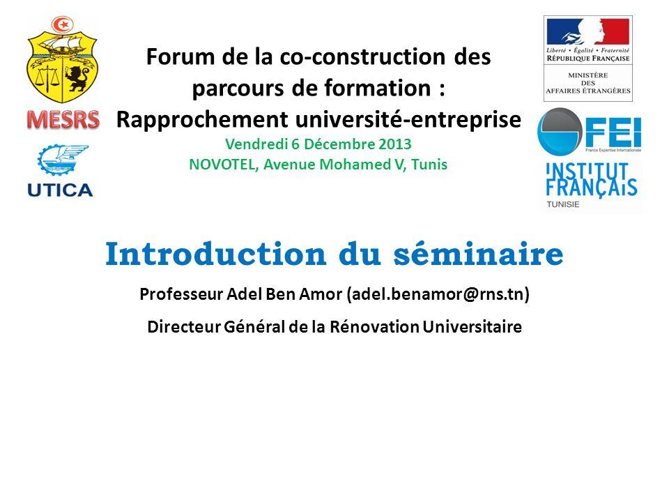 Forum de la co-construction des parcours de formation : Rapprochement université-entreprise Vendredi 6 Décembre 2013 NOVOTEL, Avenue Mohamed V, Tunis