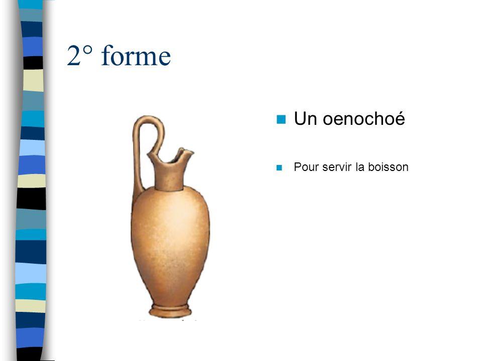 2° forme Un oenochoé Pour servir la boisson