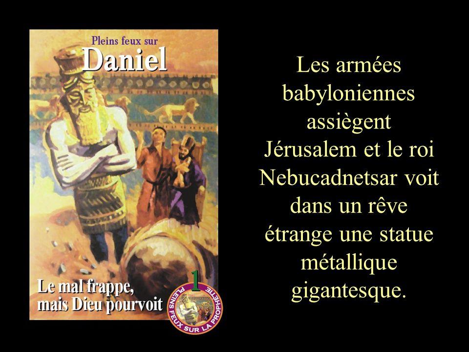 Les armées babyloniennes assiègent Jérusalem et le roi Nebucadnetsar voit dans un rêve étrange une statue métallique gigantesque.