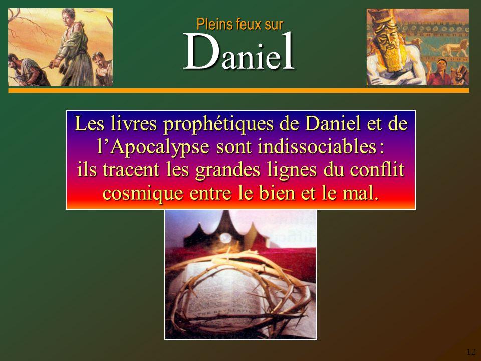 D anie l Pleins feux sur 12 Les livres prophétiques de Daniel et de lApocalypse sont indissociables : ils tracent les grandes lignes du conflit cosmiq