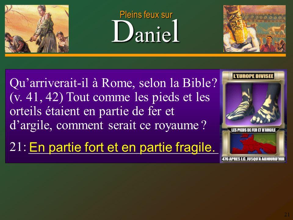 D anie l Pleins feux sur 21 Quarriverait-il à Rome, selon la Bible ? (v. 41, 42) Tout comme les pieds et les orteils étaient en partie de fer et dargi
