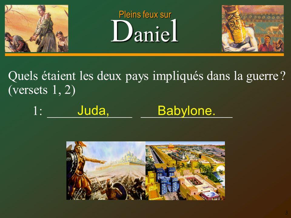D anie l Pleins feux sur 4 Pourquoi Daniel et ses amis avaient-ils été faits prisonniers .