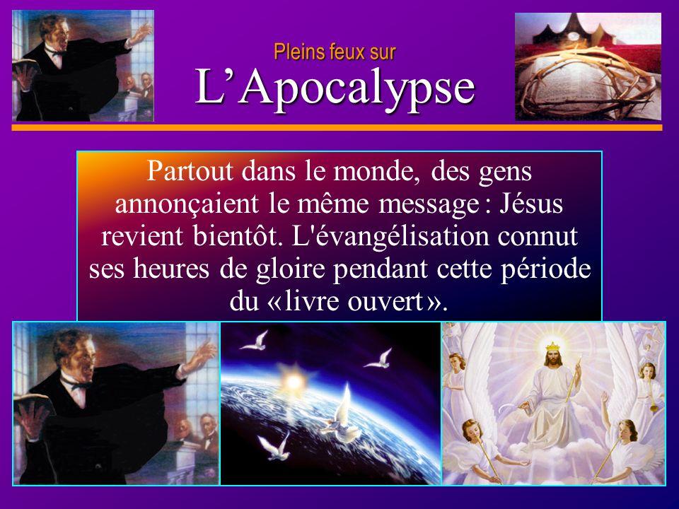 D anie l Pleins feux sur 10 LApocalypse Pleins feux sur Partout dans le monde, des gens annonçaient le même message : Jésus revient bientôt. L'évangél