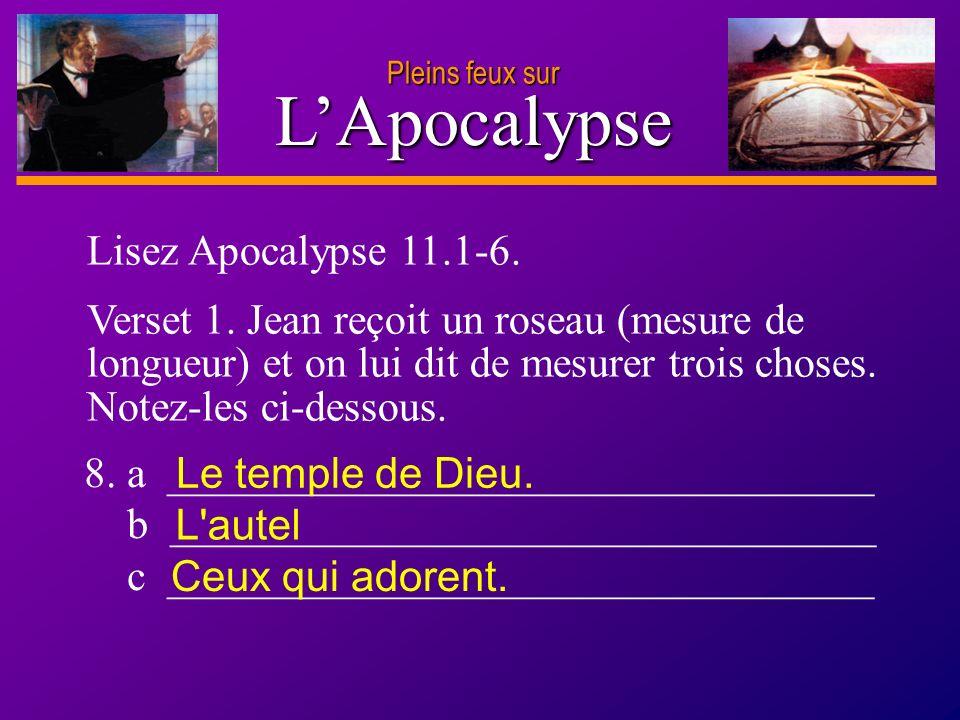 D anie l Pleins feux sur 13 LApocalypse Pleins feux sur Lisez Apocalypse 11.1-6. Verset 1. Jean reçoit un roseau (mesure de longueur) et on lui dit de