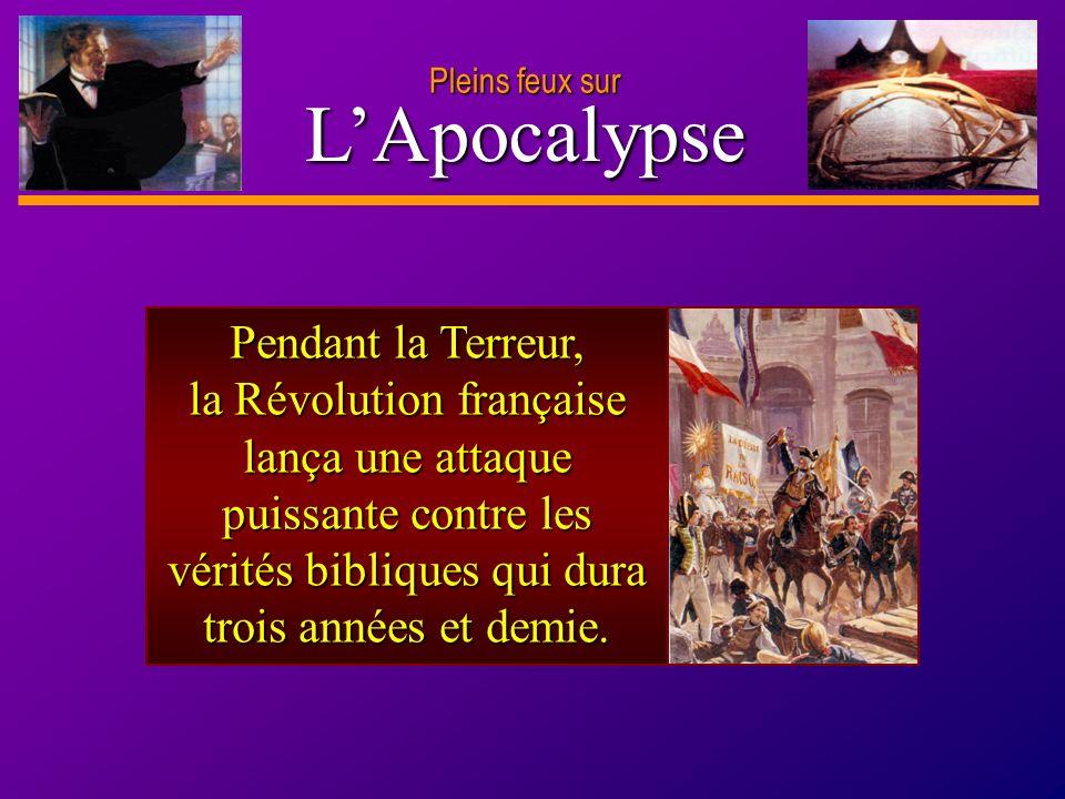 D anie l Pleins feux sur 17 LApocalypse Pleins feux sur Pendant la Terreur, la Révolution française lança une attaque puissante contre les vérités bib