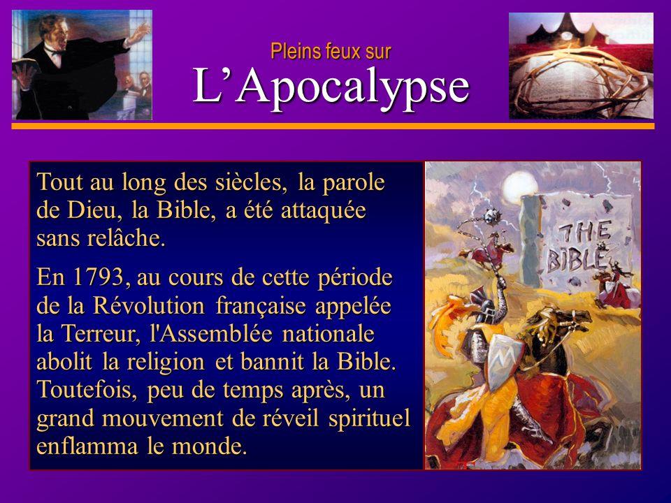 D anie l Pleins feux sur 18 LApocalypse Pleins feux sur Tout au long des siècles, la parole de Dieu, la Bible, a été attaquée sans relâche. En 1793, a
