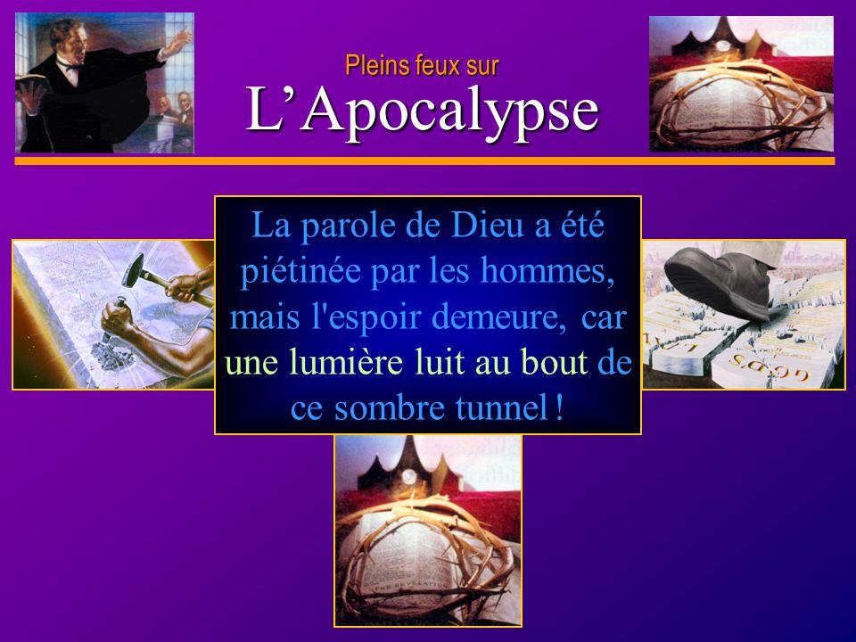 D anie l Pleins feux sur 19 LApocalypse Pleins feux sur La parole de Dieu a été piétinée par les hommes, mais l'espoir demeure, car une lumière luit a