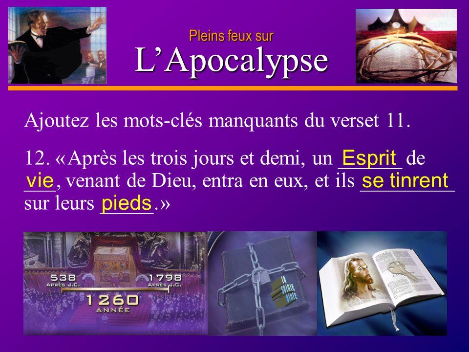 D anie l Pleins feux sur 20 LApocalypse Pleins feux sur Ajoutez les mots-clés manquants du verset 11. 12. « Après les trois jours et demi, un ______ d