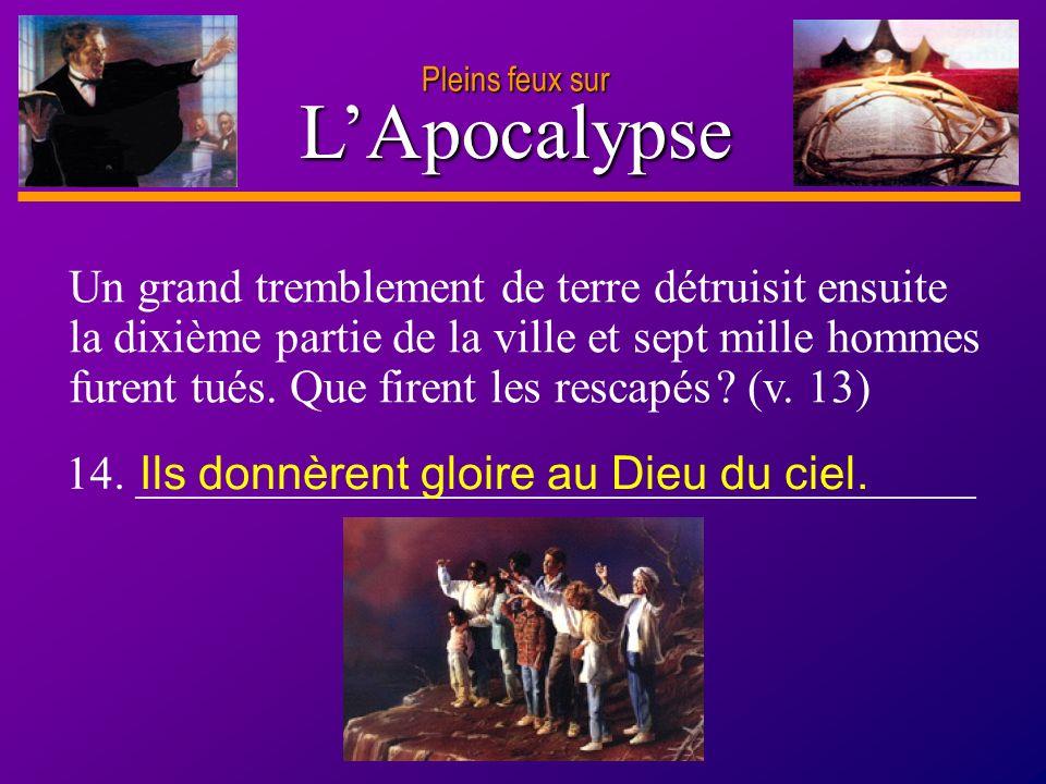 D anie l Pleins feux sur 22 LApocalypse Pleins feux sur Un grand tremblement de terre détruisit ensuite la dixième partie de la ville et sept mille ho