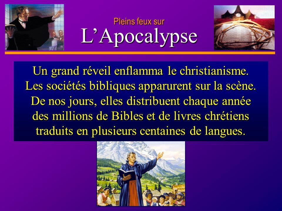 D anie l Pleins feux sur 23 LApocalypse Pleins feux sur Un grand réveil enflamma le christianisme. Les sociétés bibliques apparurent sur la scène. De