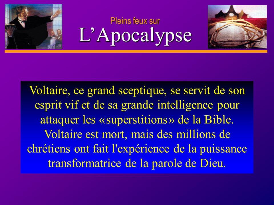 D anie l Pleins feux sur 24 LApocalypse Pleins feux sur Voltaire, ce grand sceptique, se servit de son esprit vif et de sa grande intelligence pour at