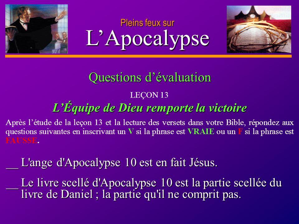 D anie l Pleins feux sur 27 LApocalypse Pleins feux sur __ L'ange d'Apocalypse 10 est en fait Jésus. __ Le livre scellé d'Apocalypse 10 est la partie
