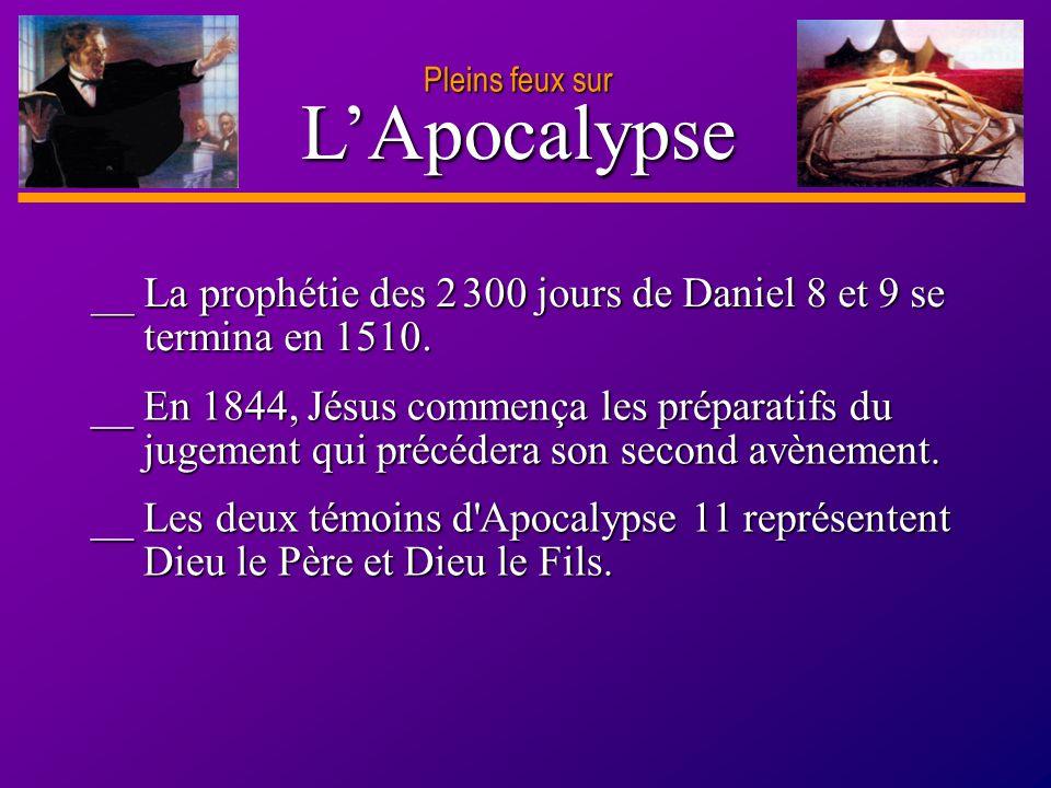 D anie l Pleins feux sur 28 LApocalypse Pleins feux sur __ La prophétie des 2 300 jours de Daniel 8 et 9 se termina en 1510. __ En 1844, Jésus commenç