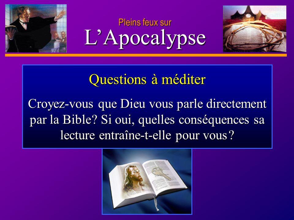 D anie l Pleins feux sur 29 LApocalypse Pleins feux sur Questions à méditer Croyez-vous que Dieu vous parle directement par la Bible ? Si oui, quelles
