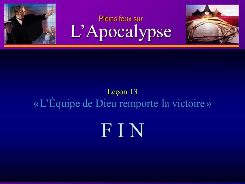 D anie l Pleins feux sur 30 LApocalypse Pleins feux sur Leçon 13 «LÉquipe de Dieu remporte la victoire victoire » F I N