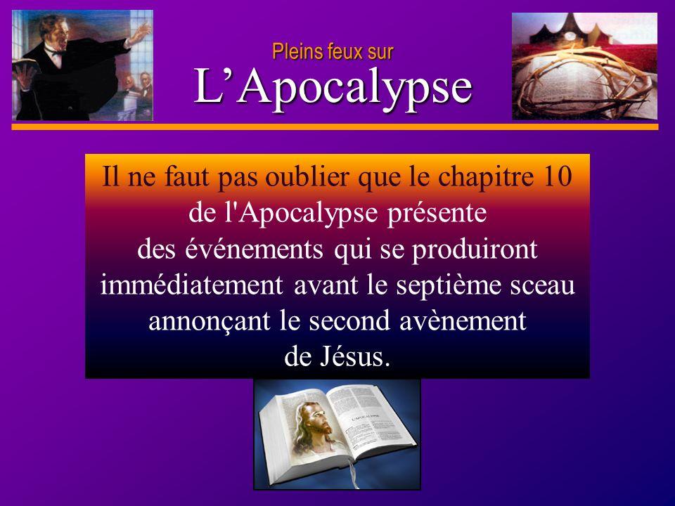 D anie l Pleins feux sur 5 LApocalypse Il ne faut pas oublier que le chapitre 10 de l'Apocalypse présente des événements qui se produiront immédiateme