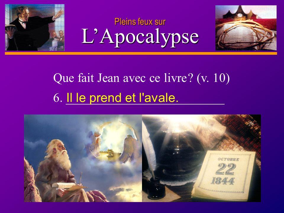 D anie l Pleins feux sur 8 LApocalypse Que fait Jean avec ce livre ? (v. 10) 6. _________________________ Il le prend et l'avale.