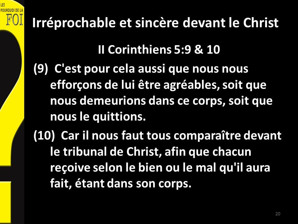 Irréprochable et sincère devant le Christ II Corinthiens 5:9 & 10 (9) C'est pour cela aussi que nous nous efforçons de lui être agréables, soit que no