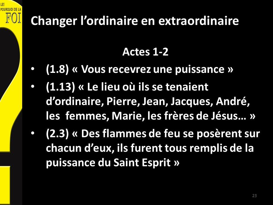 Changer lordinaire en extraordinaire Actes 1-2 (1.8) « Vous recevrez une puissance » (1.13) « Le lieu où ils se tenaient dordinaire, Pierre, Jean, Jac