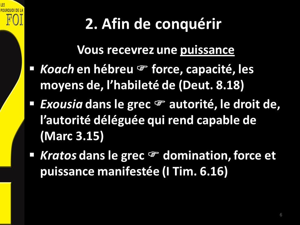 2. Afin de conquérir Vous recevrez une puissance Koach en hébreu force, capacité, les moyens de, lhabileté de (Deut. 8.18) Exousia dans le grec autori