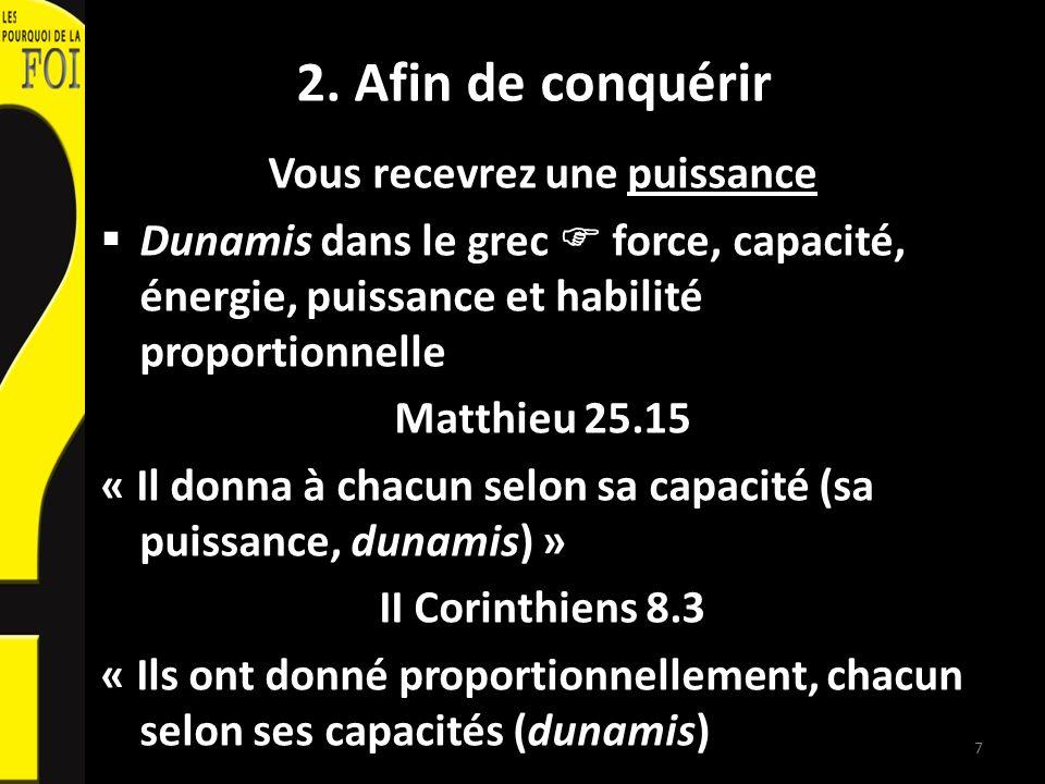 2. Afin de conquérir Vous recevrez une puissance Dunamis dans le grec force, capacité, énergie, puissance et habilité proportionnelle Matthieu 25.15 «
