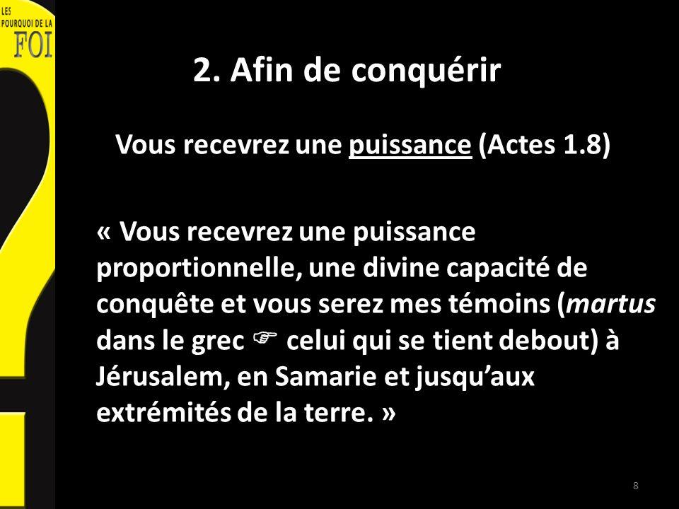 2. Afin de conquérir Vous recevrez une puissance (Actes 1.8) « Vous recevrez une puissance proportionnelle, une divine capacité de conquête et vous se