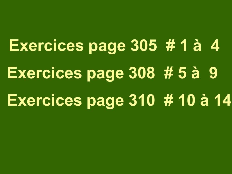 Exercices page 308 # 5 à 9 Exercices page 310 # 10 à 14 Exercices page 305 # 1 à 4