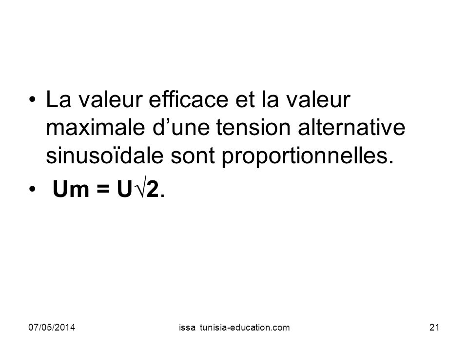 La valeur efficace et la valeur maximale dune tension alternative sinusoïdale sont proportionnelles. Um = U2. 07/05/201421issa tunisia-education.com