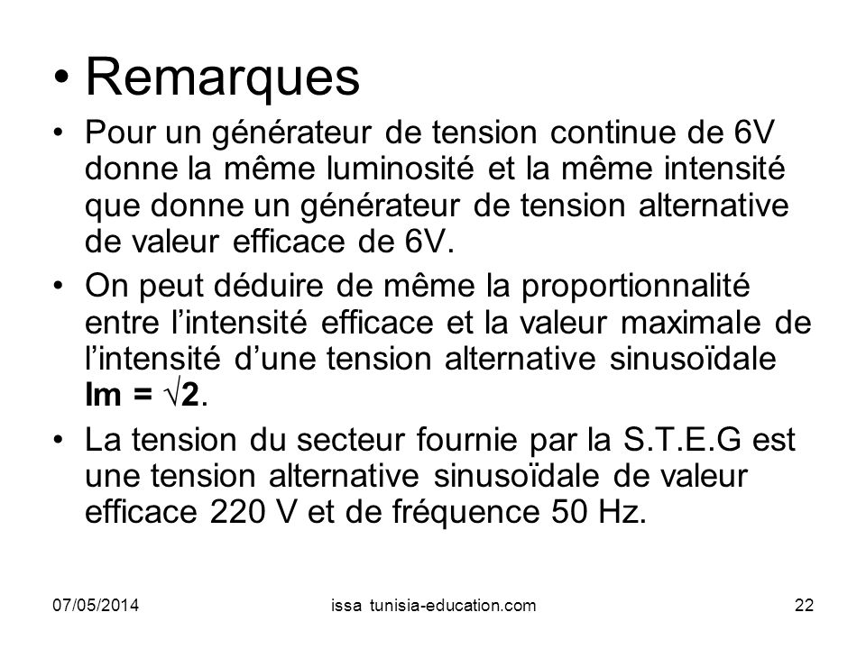 Remarques Pour un générateur de tension continue de 6V donne la même luminosité et la même intensité que donne un générateur de tension alternative de