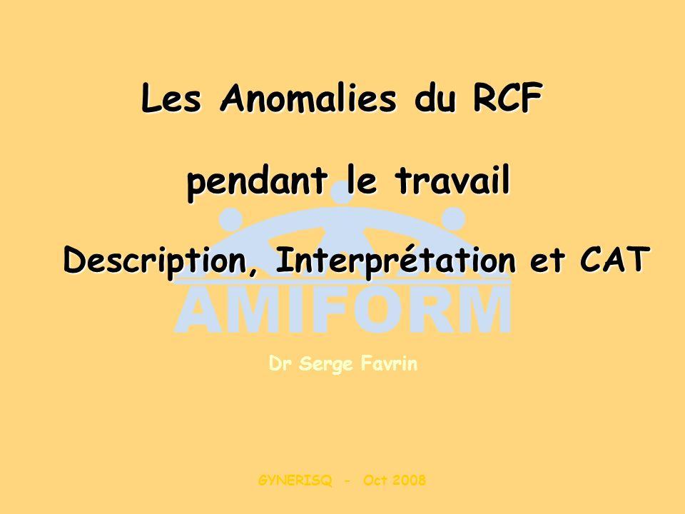 GYNERISQ - Oct 2008 Les Anomalies du RCF pendant le travail Description, Interprétation et CAT Dr Serge Favrin