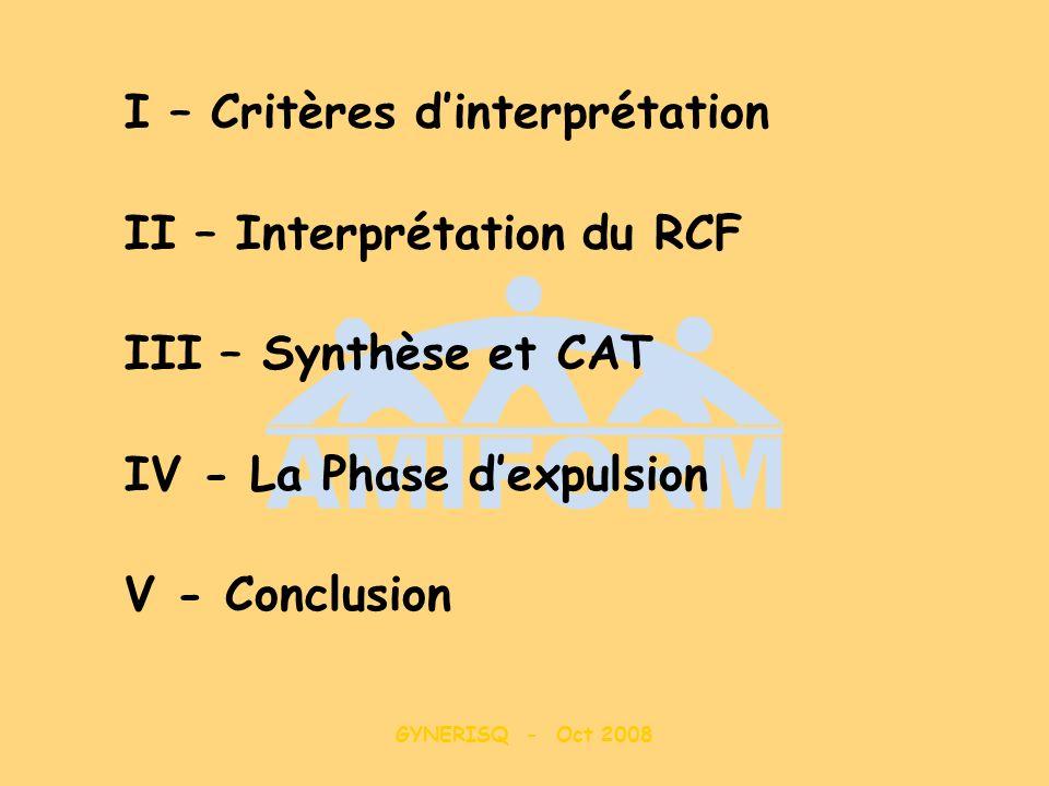 GYNERISQ - Oct 2008 I – Critères dinterprétation II – Interprétation du RCF III – Synthèse et CAT IV - La Phase dexpulsion V - Conclusion
