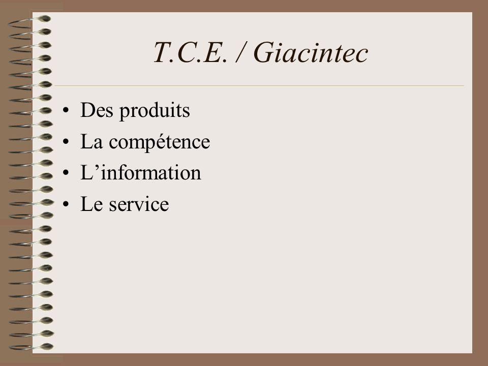 T.C.E. / Giacintec Des produits La compétence Linformation Le service