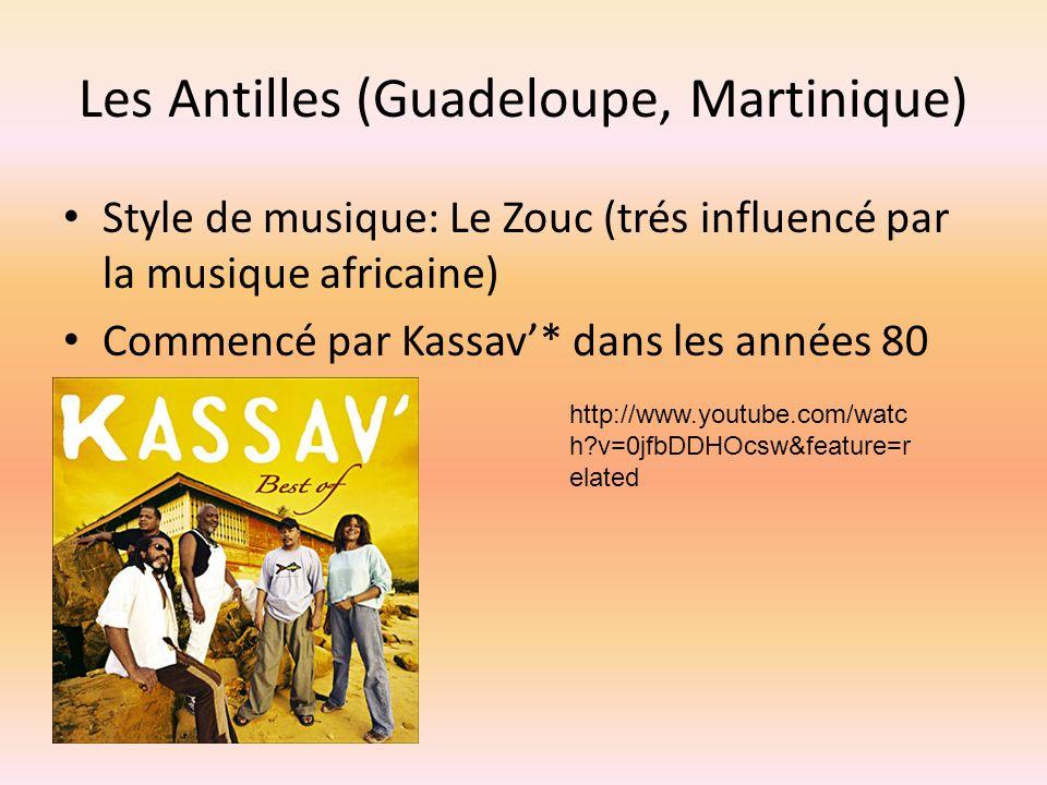 Les Antilles (Guadeloupe, Martinique) Style de musique: Le Zouc (trés influencé par la musique africaine) Commencé par Kassav* dans les années 80 http://www.youtube.com/watc h?v=0jfbDDHOcsw&feature=r elated