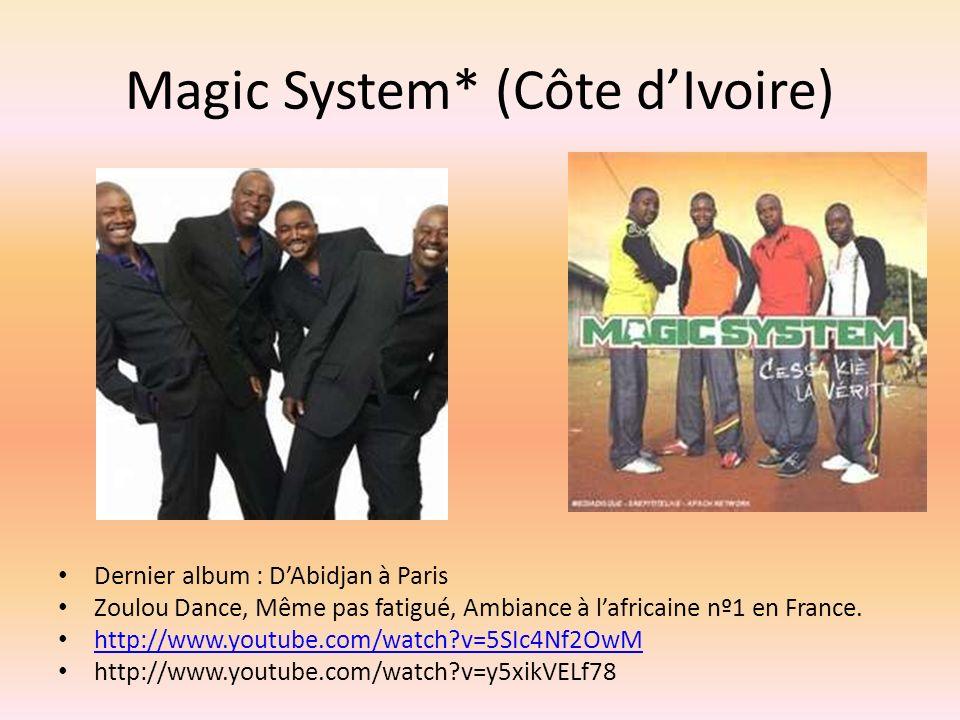 Magic System* (Côte dIvoire) Dernier album : DAbidjan à Paris Zoulou Dance, Même pas fatigué, Ambiance à lafricaine nº1 en France.