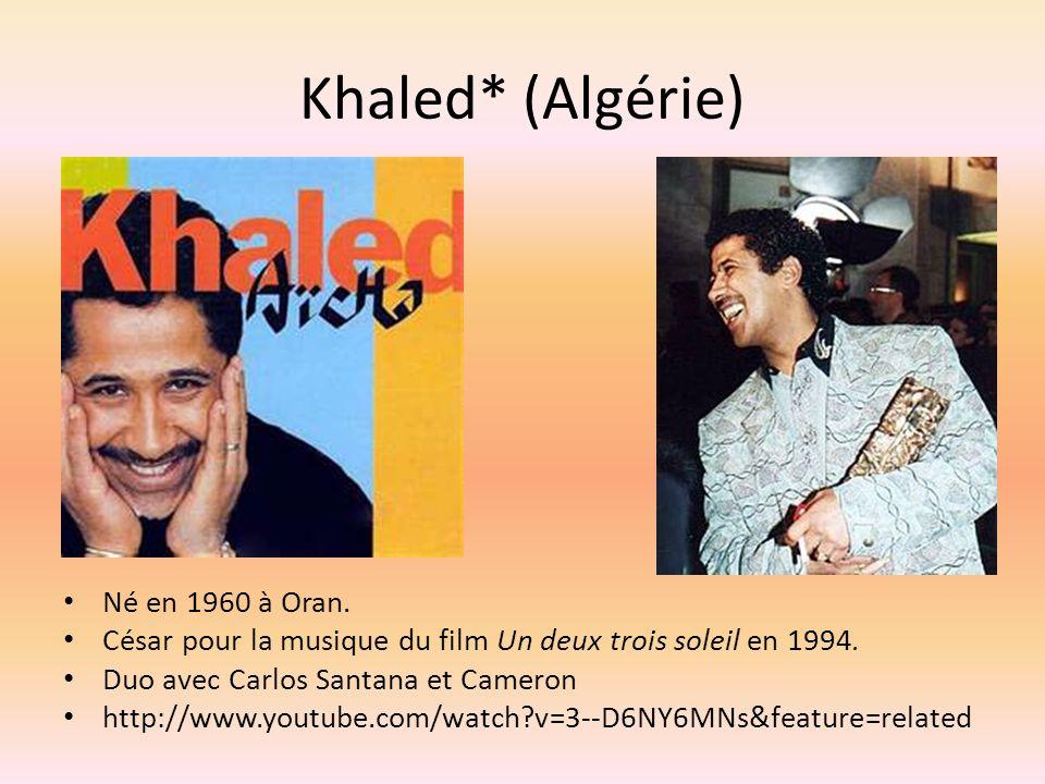 Khaled* (Algérie) Né en 1960 à Oran.César pour la musique du film Un deux trois soleil en 1994.