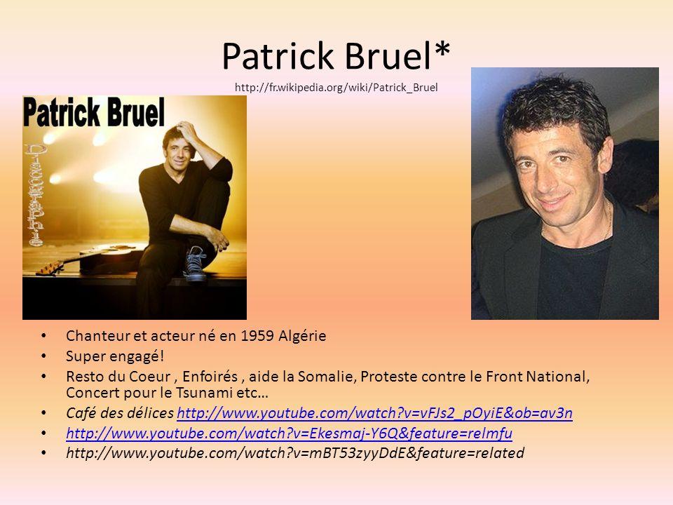 Patrick Bruel* http://fr.wikipedia.org/wiki/Patrick_Bruel Chanteur et acteur né en 1959 Algérie Super engagé.