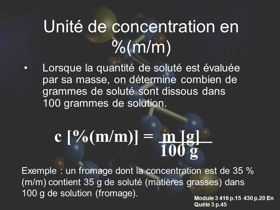 Unité de concentration en %(m/m) Lorsque la quantité de soluté est évaluée par sa masse, on détermine combien de grammes de soluté sont dissous dans 100 grammes de solution.