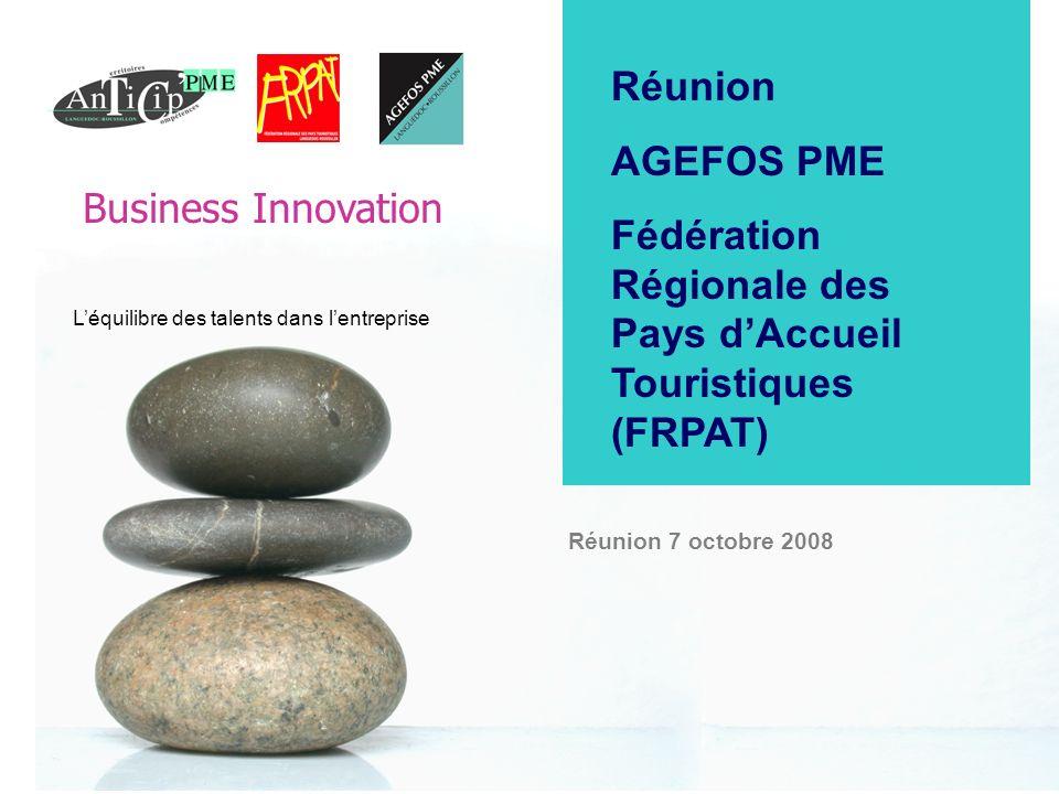 Business Innovation 0 Léquilibre des talents dans lentreprise Réunion 7 octobre 2008 Réunion AGEFOS PME Fédération Régionale des Pays dAccueil Tourist