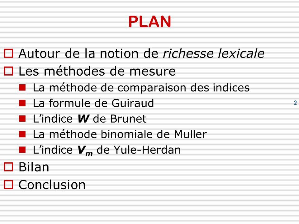 2 PLAN Autour de la notion de richesse lexicale Les méthodes de mesure La méthode de comparaison des indices La formule de Guiraud Lindice W de Brunet