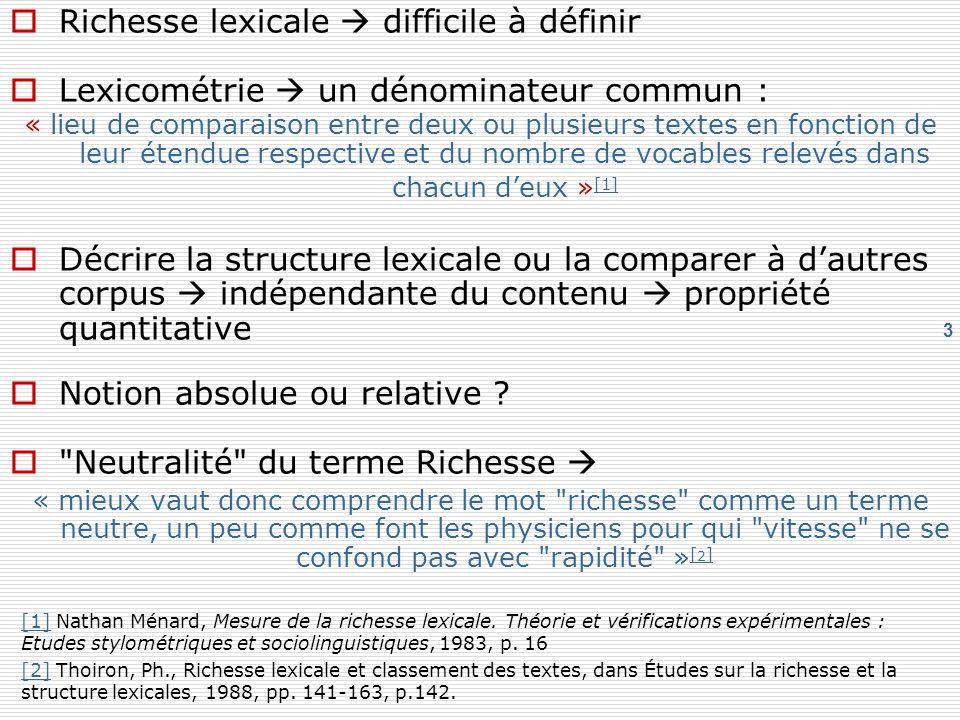 3 Richesse lexicale difficile à définir Lexicométrie un dénominateur commun : « lieu de comparaison entre deux ou plusieurs textes en fonction de leur