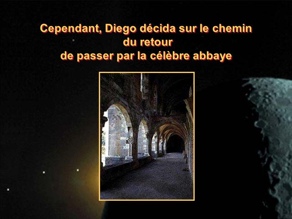 Cependant, Diego décida sur le chemin du retour de passer par la célèbre abbaye Cependant, Diego décida sur le chemin du retour de passer par la célèbre abbaye