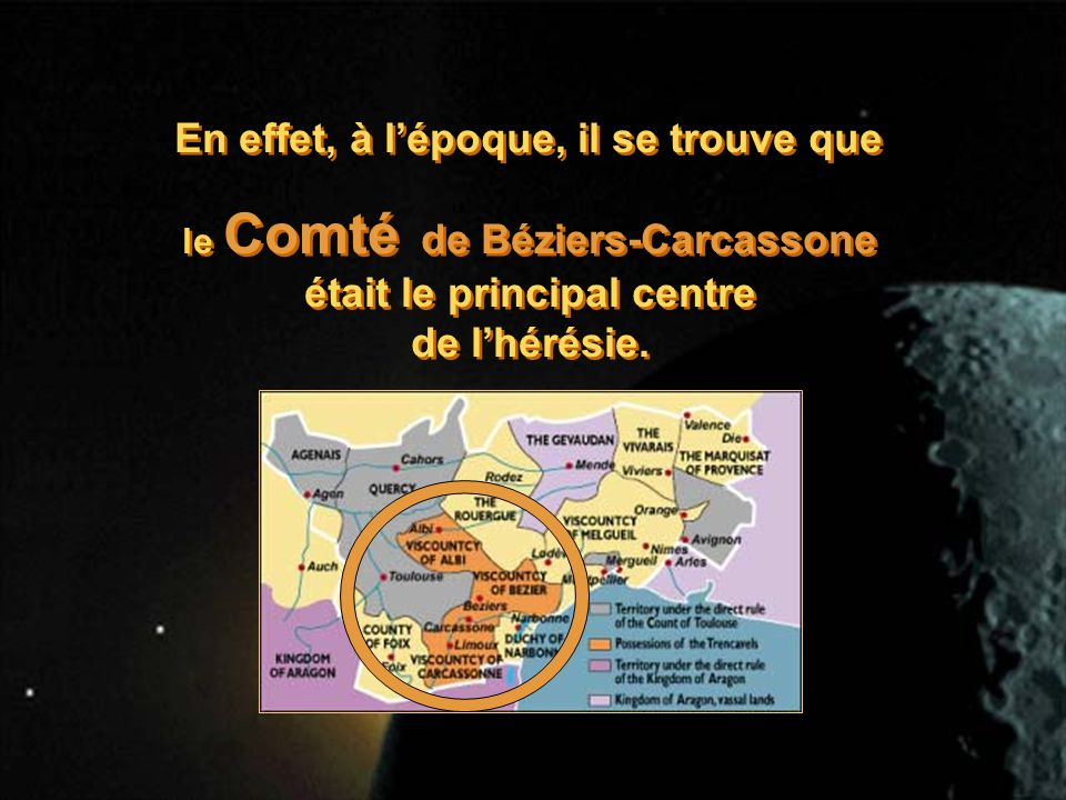 En effet, à lépoque, il se trouve que le Comté de Béziers-Carcassone était le principal centre de lhérésie.
