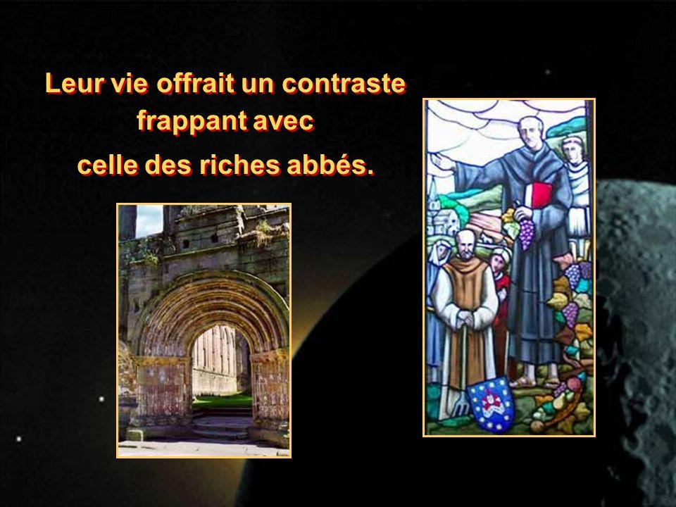 Leur vie offrait un contraste frappant avec celle des riches abbés. Leur vie offrait un contraste frappant avec celle des riches abbés.