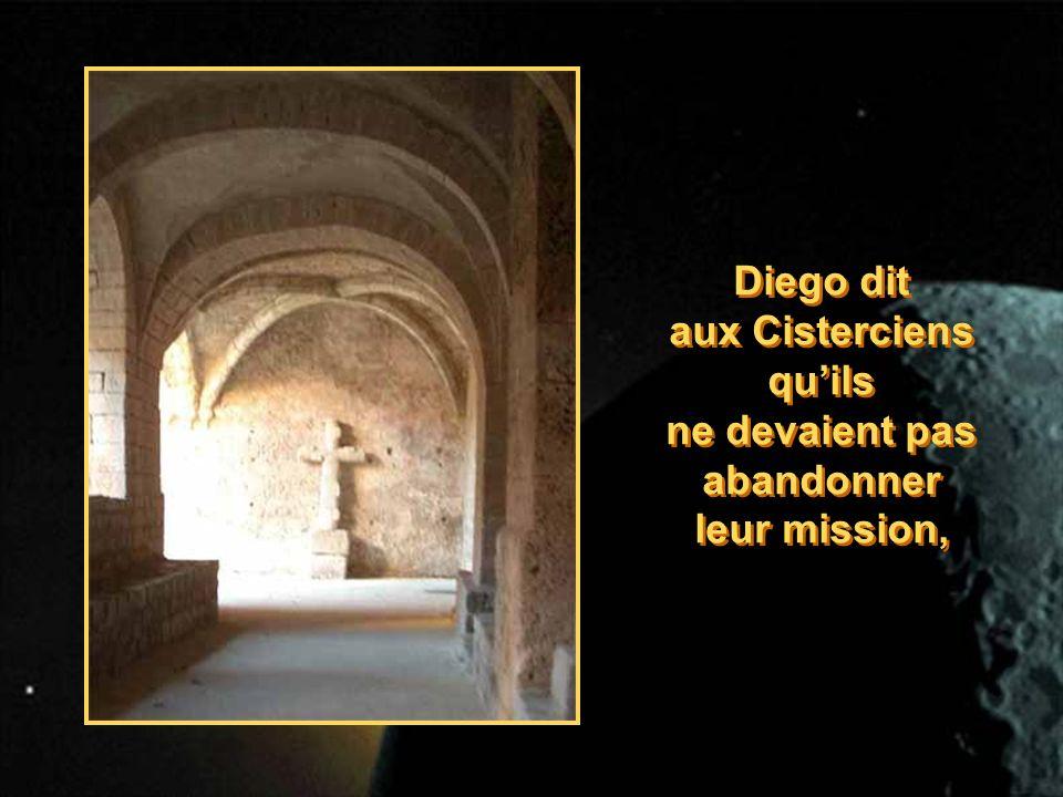Diego dit aux Cisterciens quils ne devaient pas abandonner leur mission, Diego dit aux Cisterciens quils ne devaient pas abandonner leur mission,
