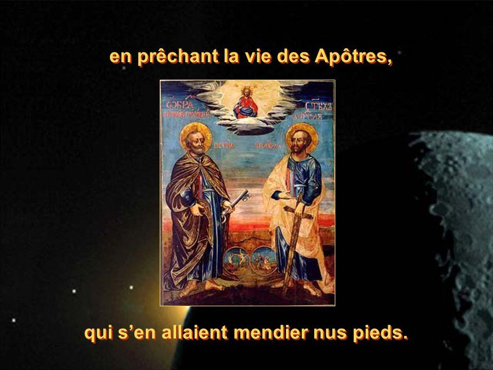 en prêchant la vie des Apôtres, en prêchant la vie des Apôtres, qui sen allaient mendier nus pieds.