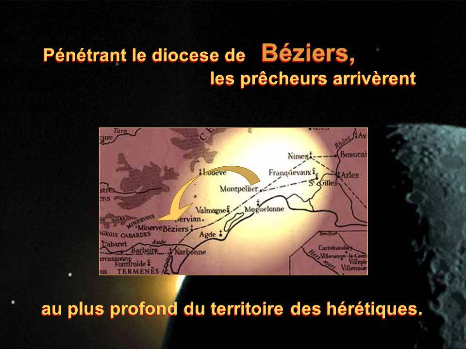 Pénétrant le diocese de Béziers, les prêcheurs arrivèrent Pénétrant le diocese de Béziers, les prêcheurs arrivèrent au plus profond du territoire des hérétiques.