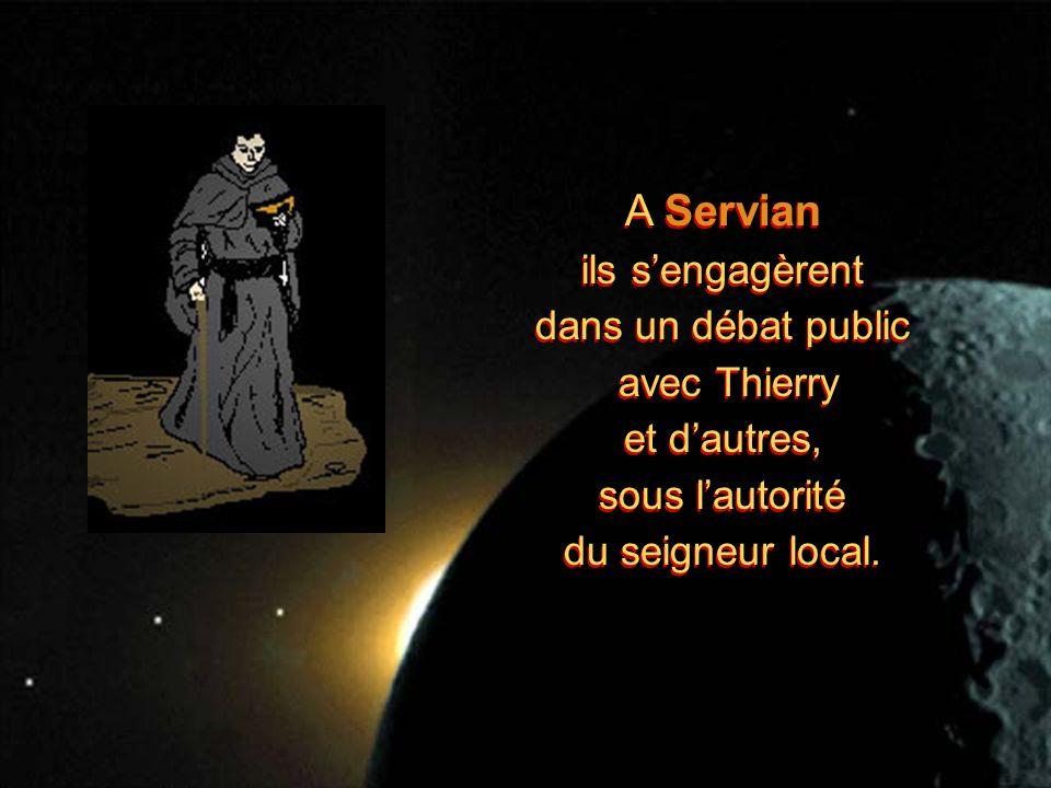 A Servian ils sengagèrent dans un débat public avec Thierry et dautres, sous lautorité du seigneur local.