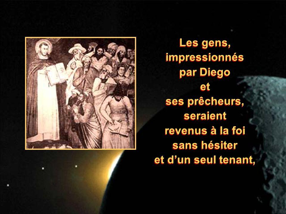 Les gens, impressionnés par Diego et ses prêcheurs, seraient revenus à la foi sans hésiter et dun seul tenant, Les gens, impressionnés par Diego et se