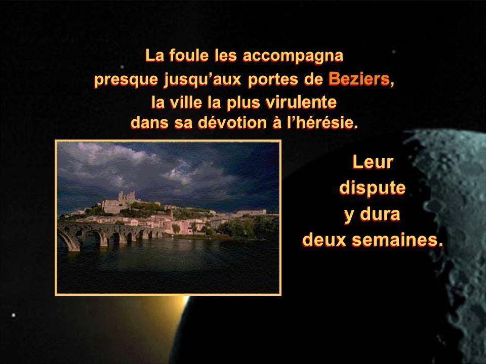 La foule les accompagna presque jusquaux portes de Beziers, la ville la plus virulente dans sa dévotion à lhérésie.